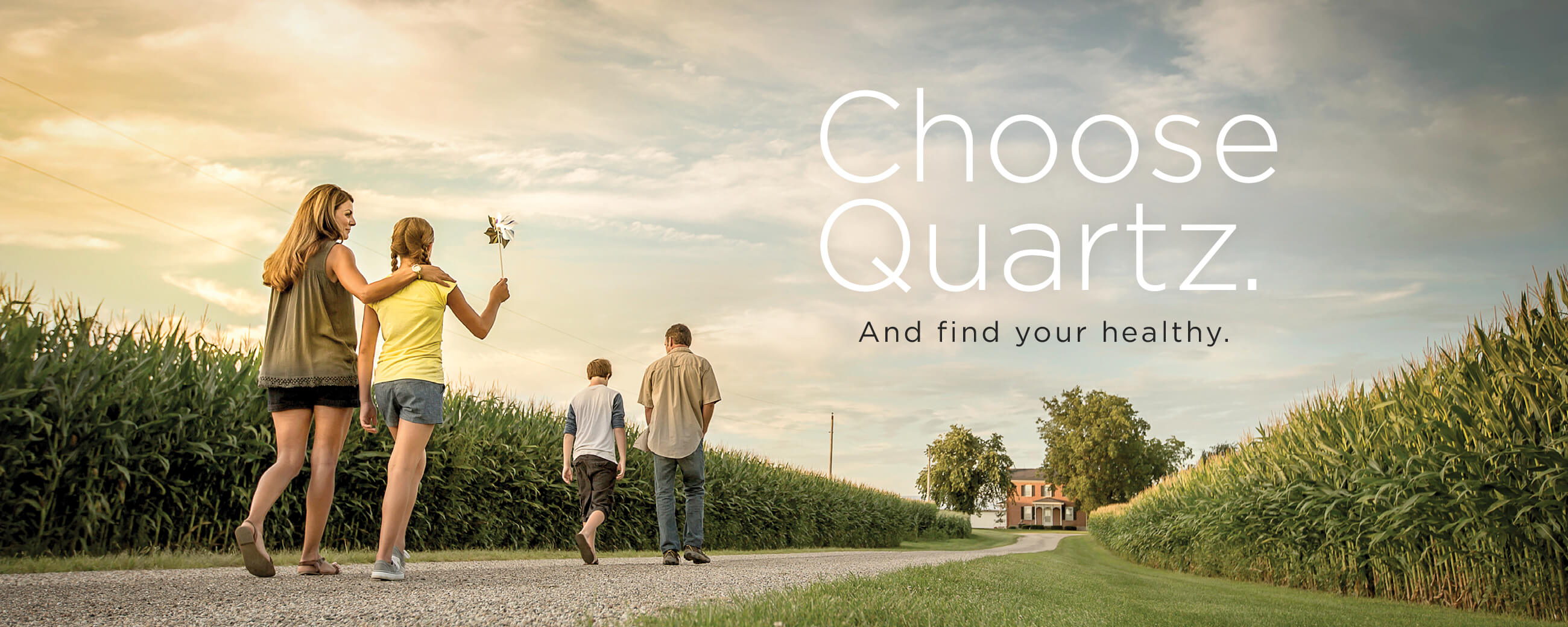 Choose Quartz. And find your healthy.